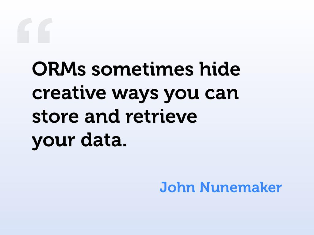 """ John Nunemaker ORMs sometimes hide creative w..."