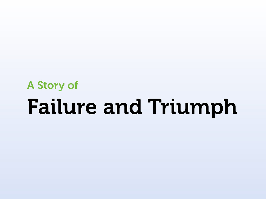 Failure and Triumph A Story of