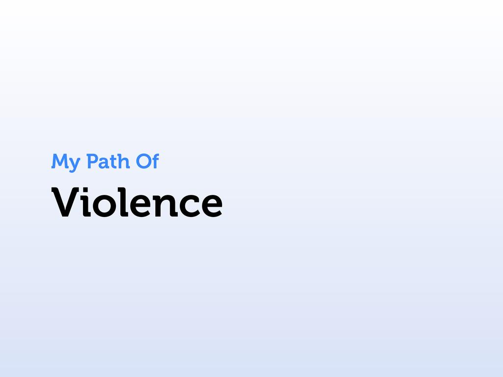 Violence My Path Of