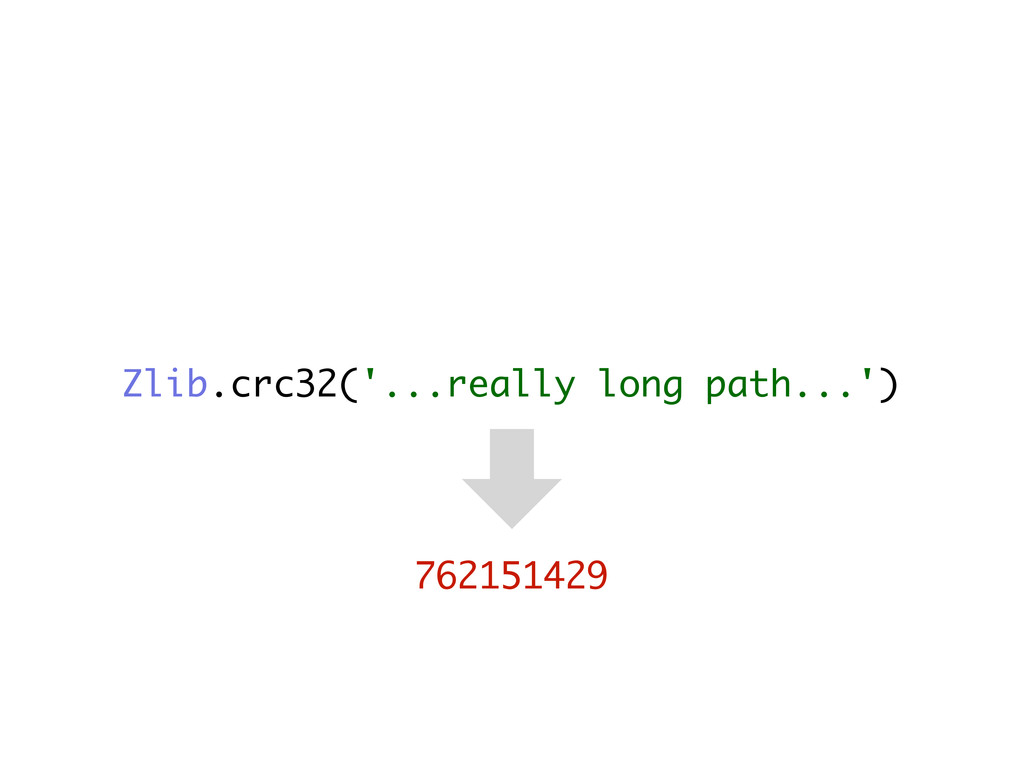 Zlib.crc32('...really long path...') 762151429