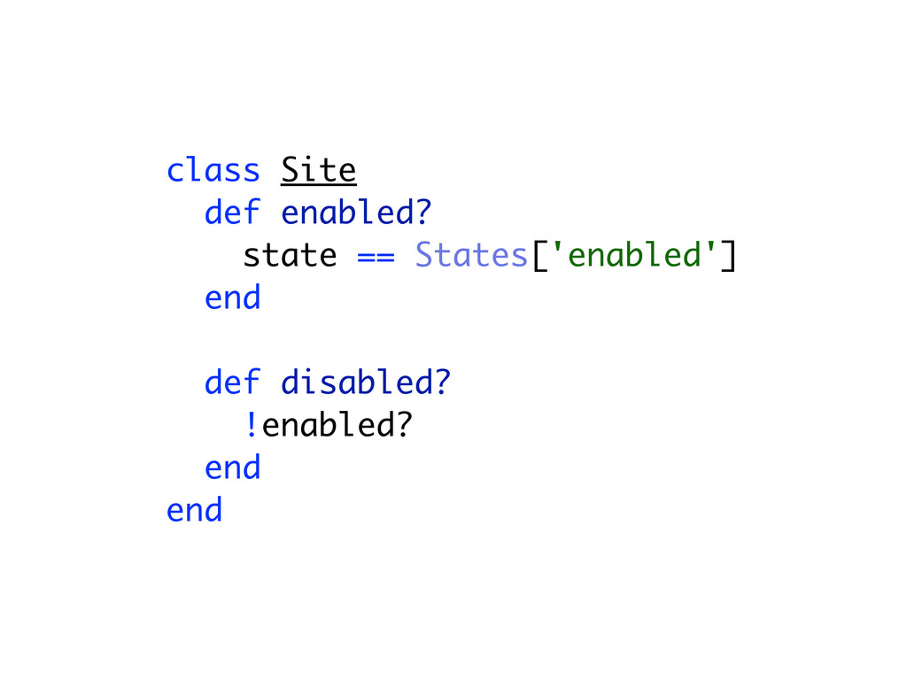 class Site def enabled? state == States['enable...