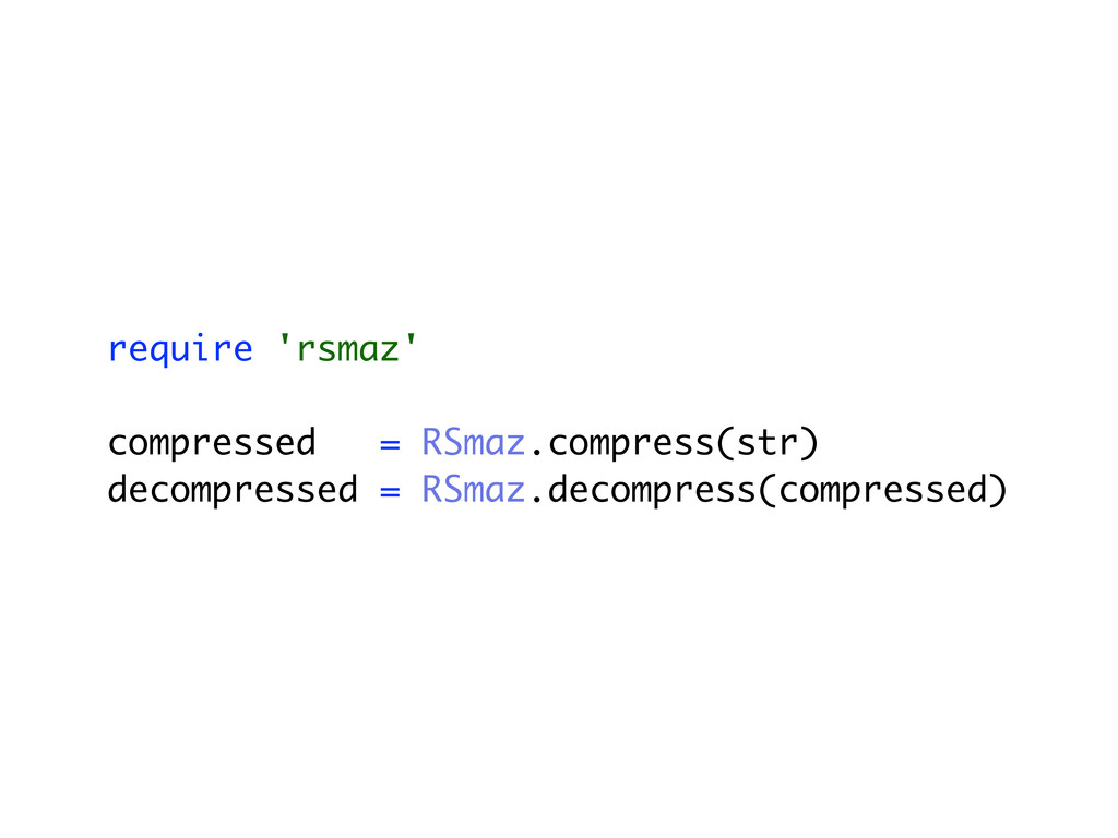 require 'rsmaz' compressed = RSmaz.compress(str...