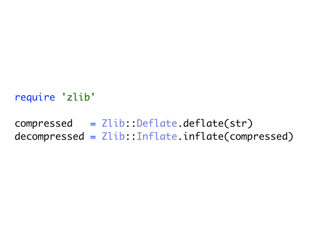 require 'zlib' compressed = Zlib::Deflate.defla...