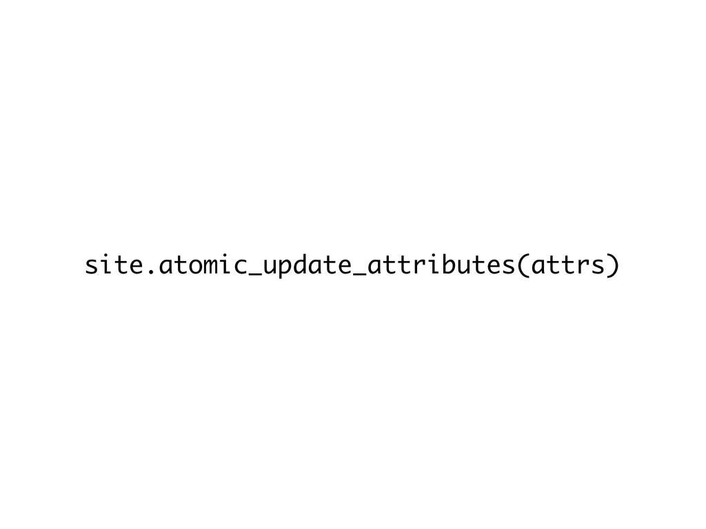 site.atomic_update_attributes(attrs)