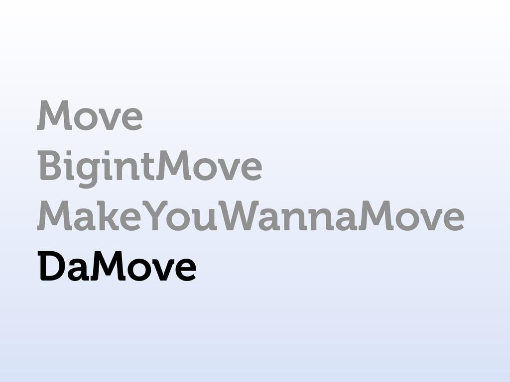 Move BigintMove MakeYouWannaMove DaMove