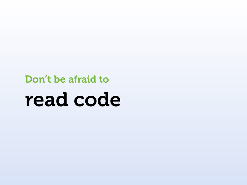 read code Don't be afraid to