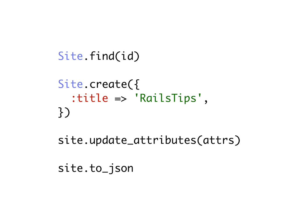 Site.find(id) Site.create({ :title => 'RailsTip...