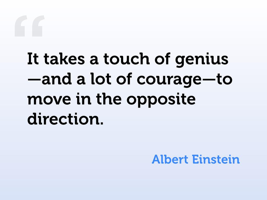 """"""" Albert Einstein It takes a touch of genius —a..."""
