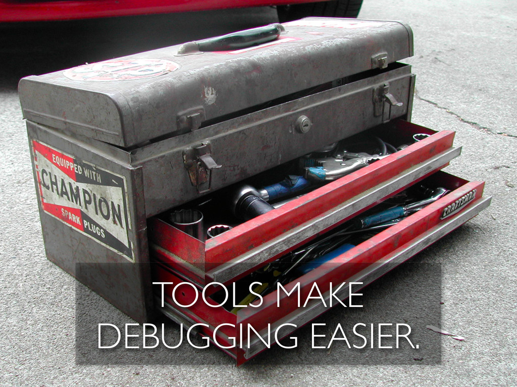 TOOLS MAKE DEBUGGING EASIER.