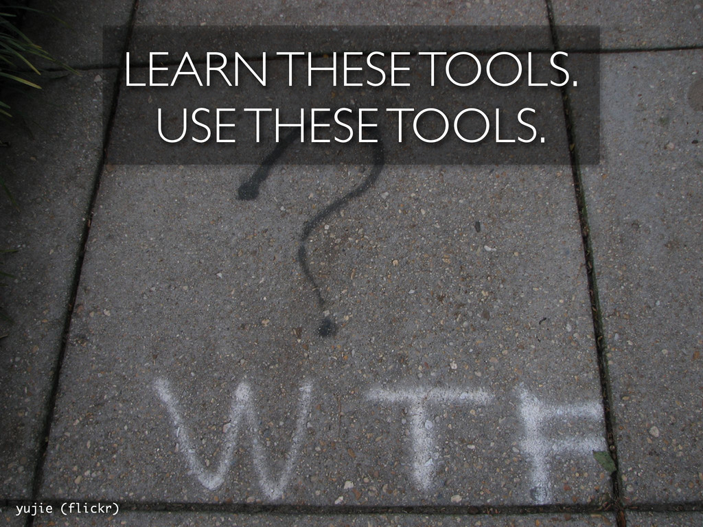 LEARN THESE TOOLS. USE THESE TOOLS. yujie (flic...