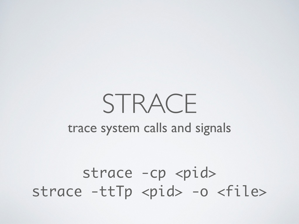 trace system calls and signals STRACE strace -c...