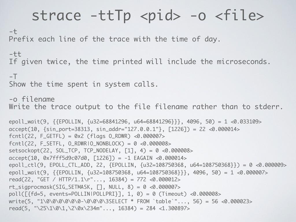 strace -ttTp <pid> -o <file> -t Prefix each lin...