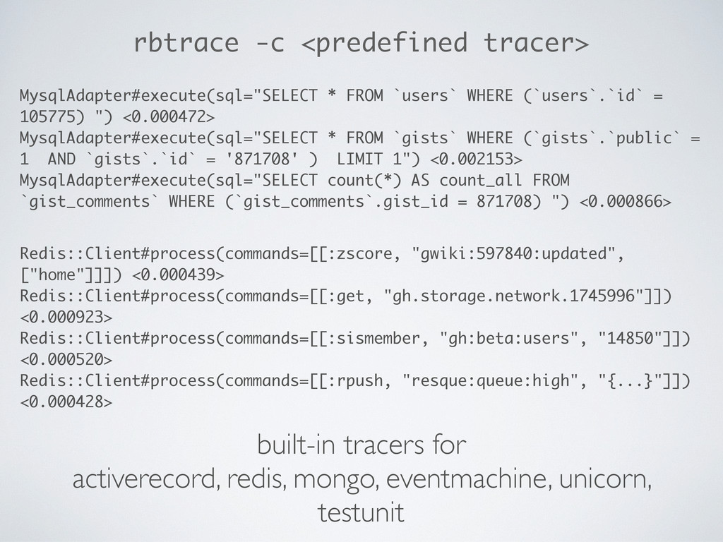rbtrace -c <predefined tracer> MysqlAdapter#exe...