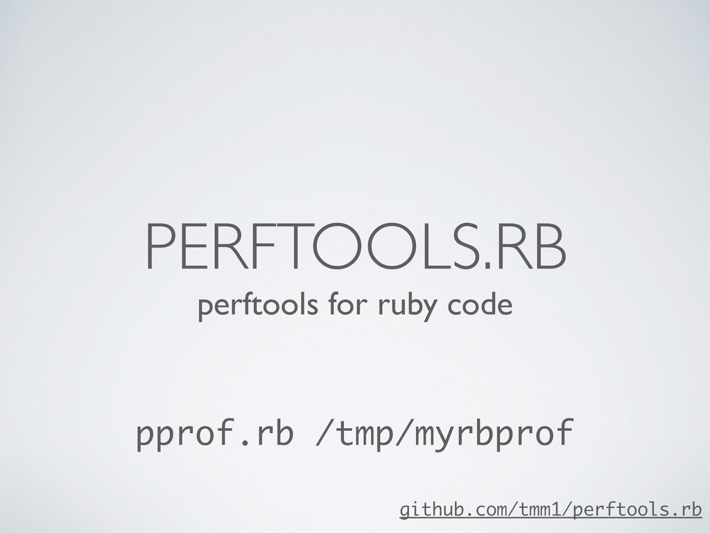 perftools for ruby code PERFTOOLS.RB pprof.rb /...