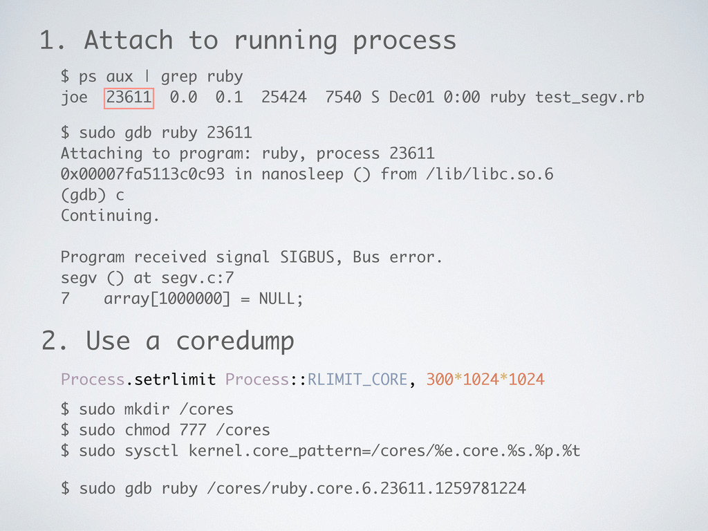 1. Attach to running process $ sudo gdb ruby 23...