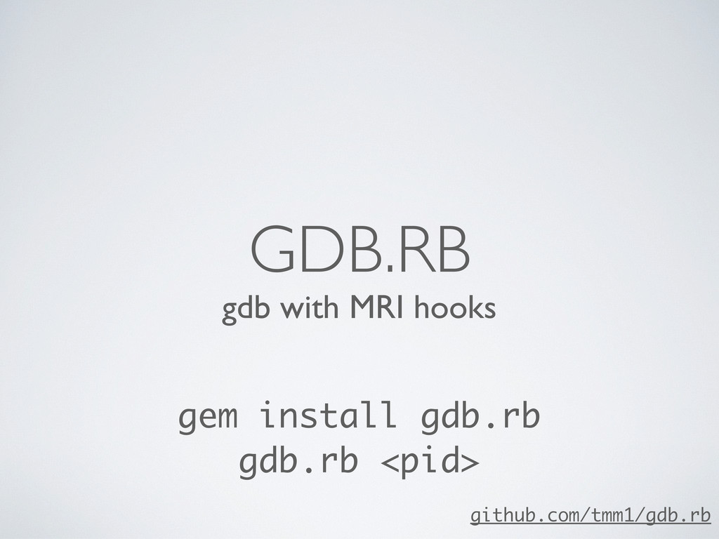 gdb with MRI hooks GDB.RB gem install gdb.rb gd...