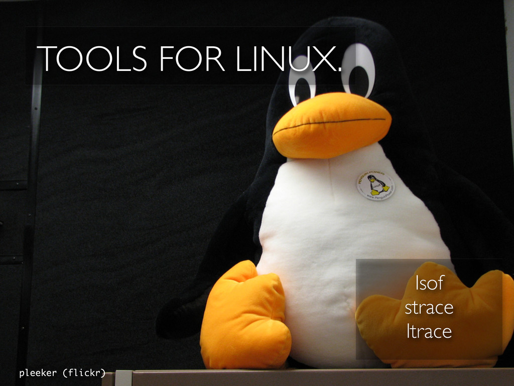TOOLS FOR LINUX. pleeker (flickr) lsof strace l...