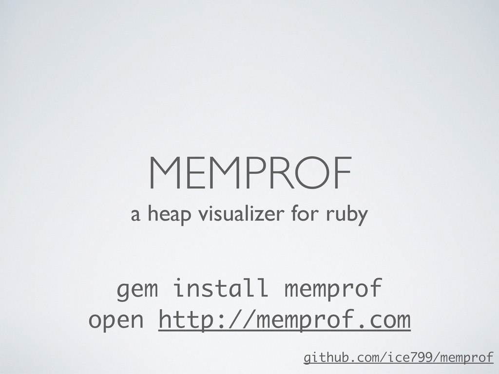 a heap visualizer for ruby MEMPROF gem install ...