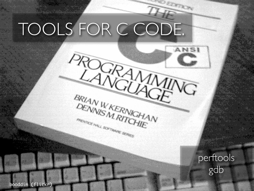 TOOLS FOR C CODE. booddin (flickr) perftools gdb
