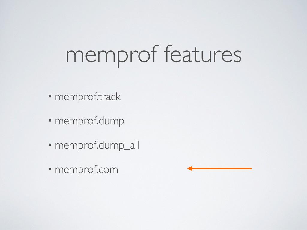 • memprof.track • memprof.dump • memprof.dump_a...