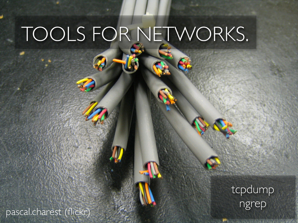 pascal.charest (flickr) TOOLS FOR NETWORKS. tcpd...