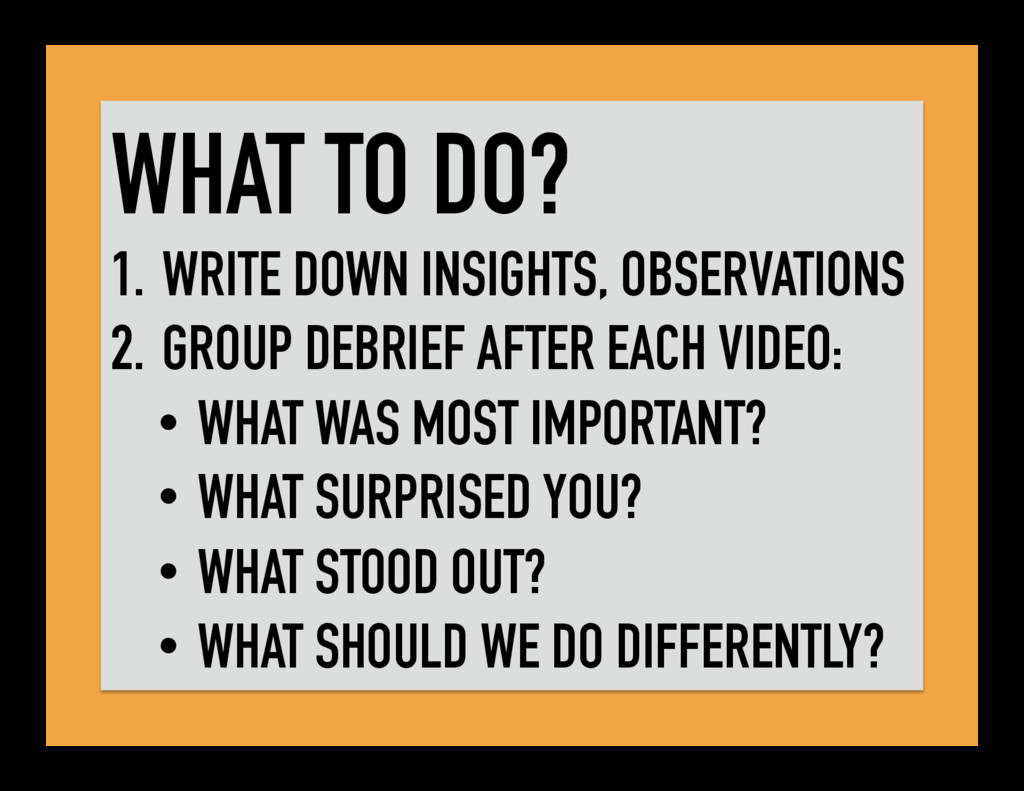 WHAT TO DO? 1. WRITE DOWN INSIGHTS, OBSERVATION...
