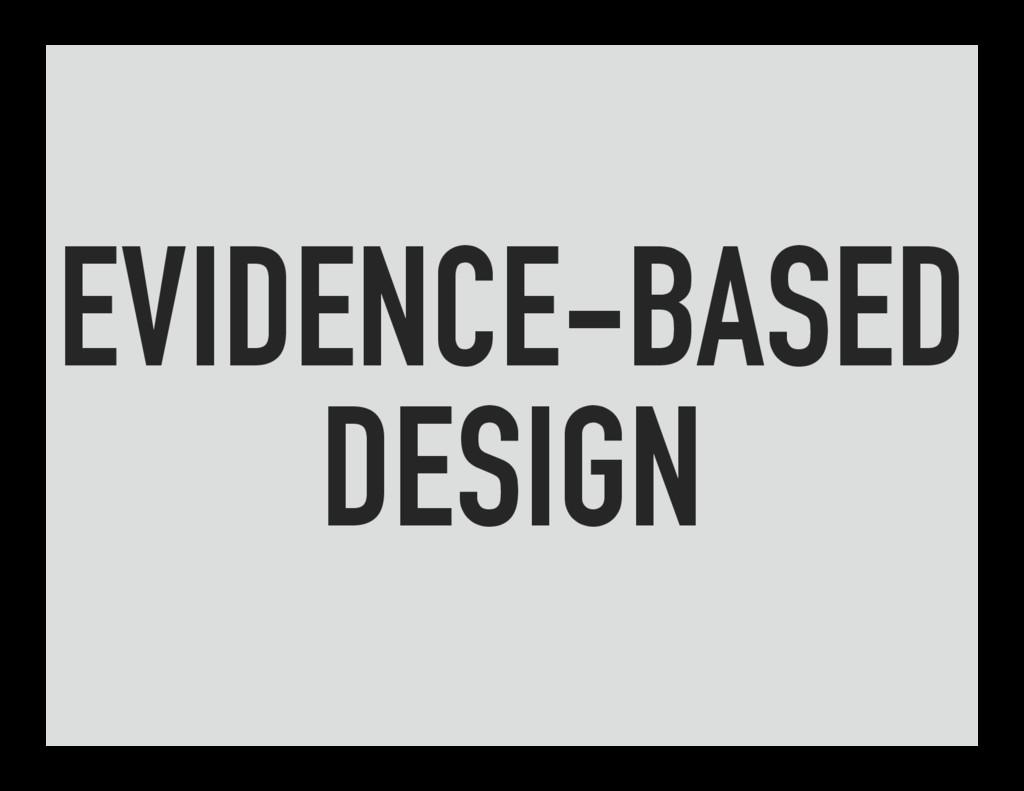 EVIDENCE-BASED DESIGN