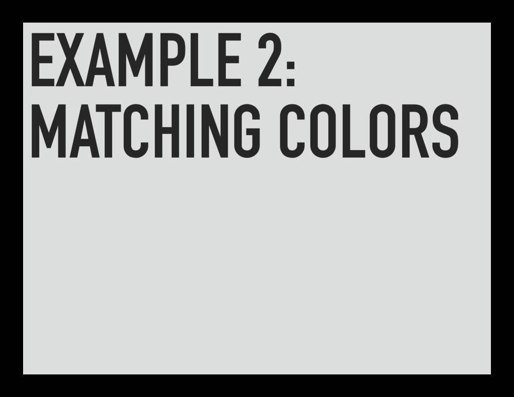 EXAMPLE 2: MATCHING COLORS
