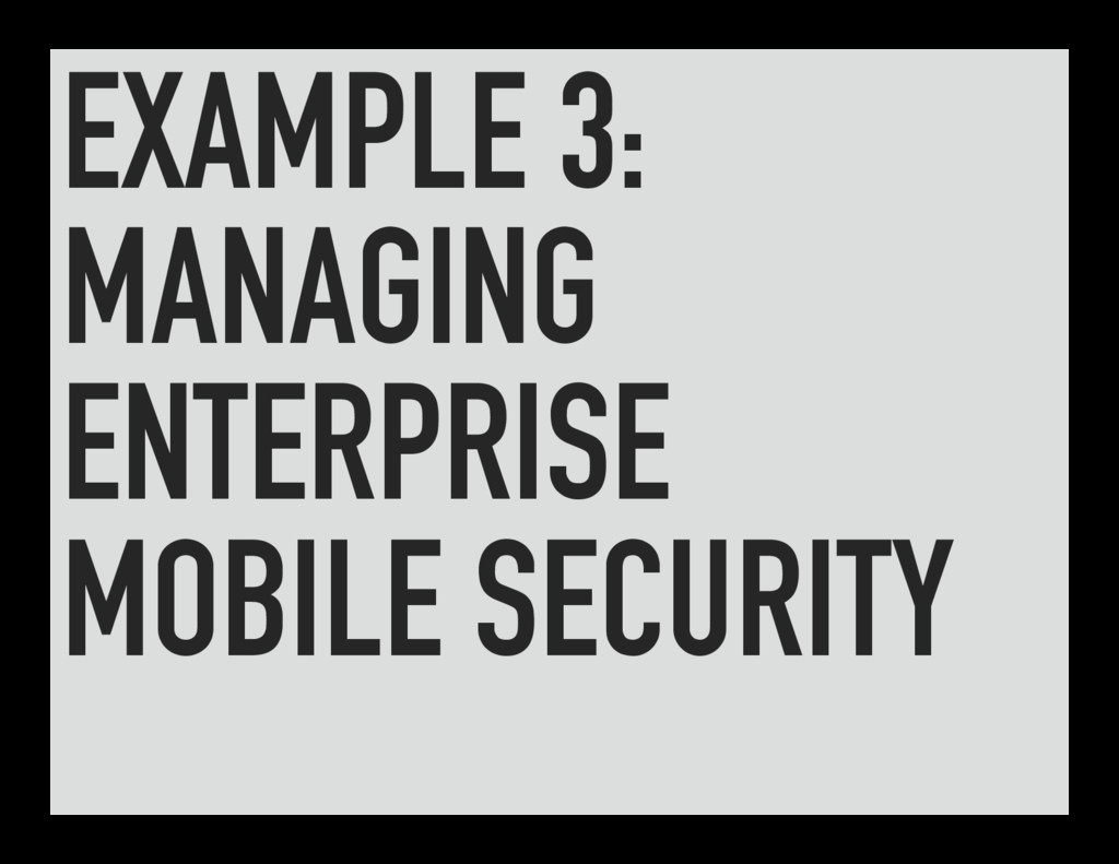 EXAMPLE 3: MANAGING ENTERPRISE MOBILE SECURITY