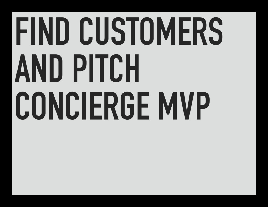 FIND CUSTOMERS AND PITCH CONCIERGE MVP