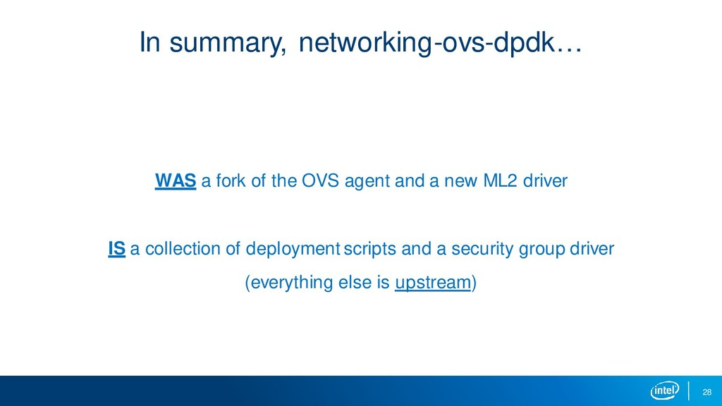 28 In summary, networking-ovs-dpdk… WAS a fork ...