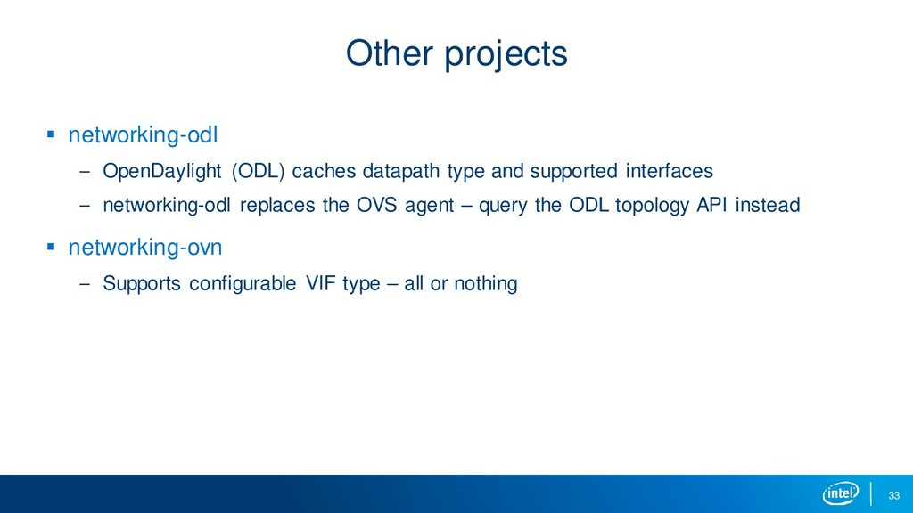 33 Other projects ▪ networking-odl – OpenDaylig...