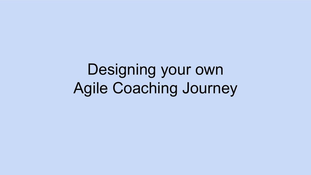 Designing your own Agile Coaching Journey