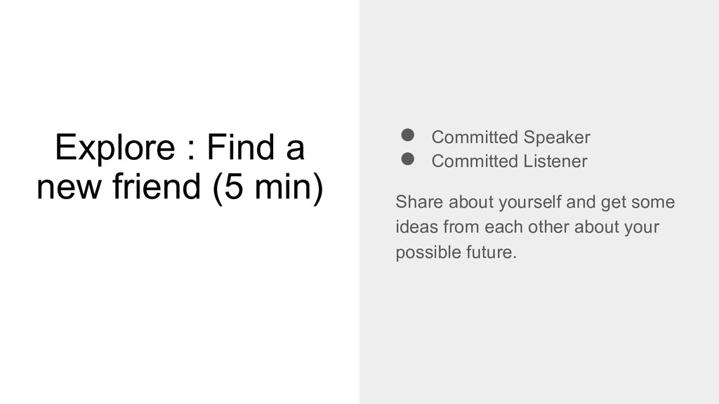 Explore : Find a new friend (5 min) ● Committed...