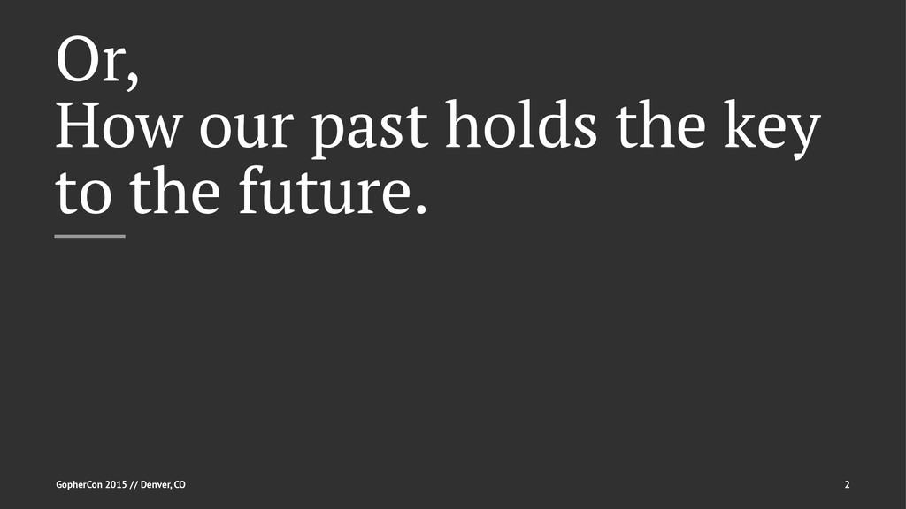 Or, How our past holds the key to the future. G...