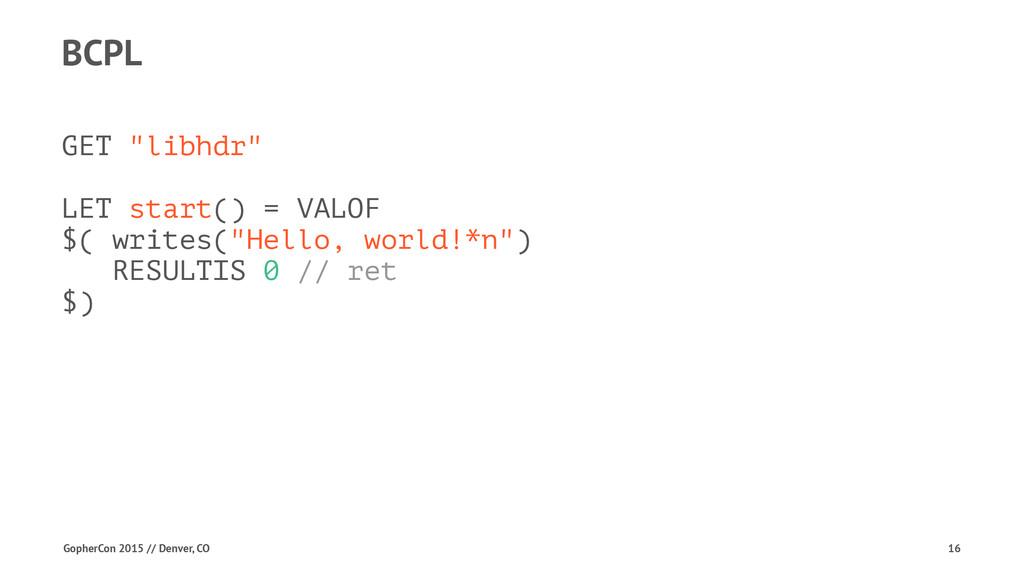 """BCPL GET """"libhdr"""" LET start() = VALOF $( writes..."""