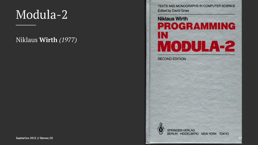 Modula-2 Niklaus Wirth (1977) GopherCon 2015 //...