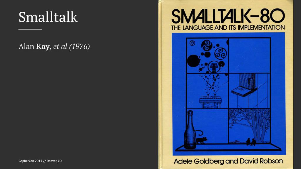Smalltalk Alan Kay, et al (1976) GopherCon 2015...