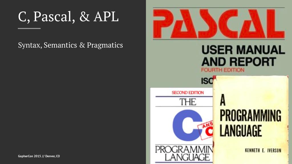 C, Pascal, & APL Syntax, Semantics & Pragmatics...