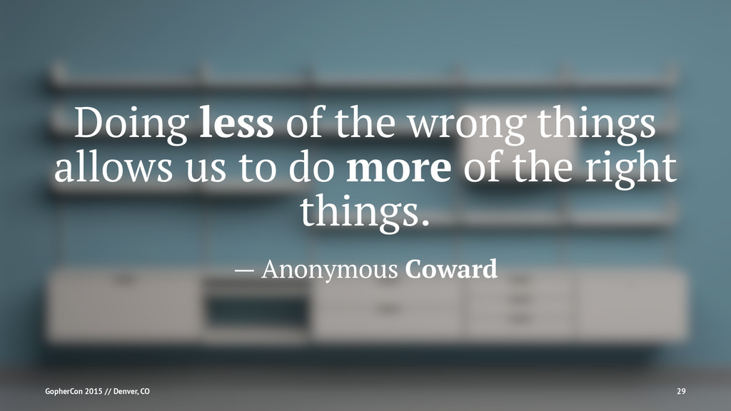 Doing less of the wrong things allows us to do ...