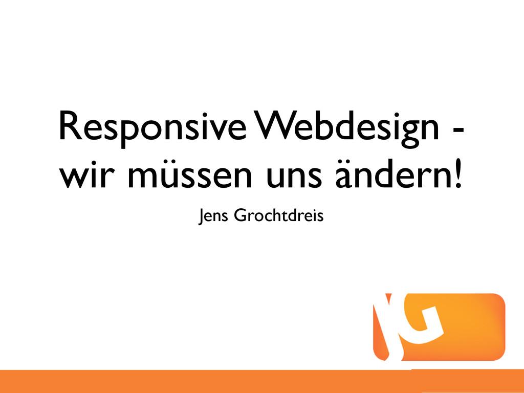 Responsive Webdesign - wir müssen uns ändern! J...