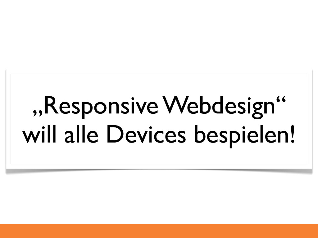 """Responsive Webdesign"" will alle Devices bespie..."