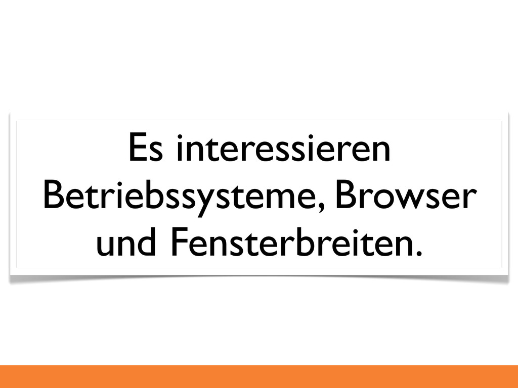 Es interessieren Betriebssysteme, Browser und F...