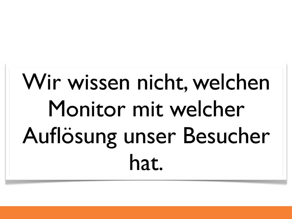Wir wissen nicht, welchen Monitor mit welcher A...
