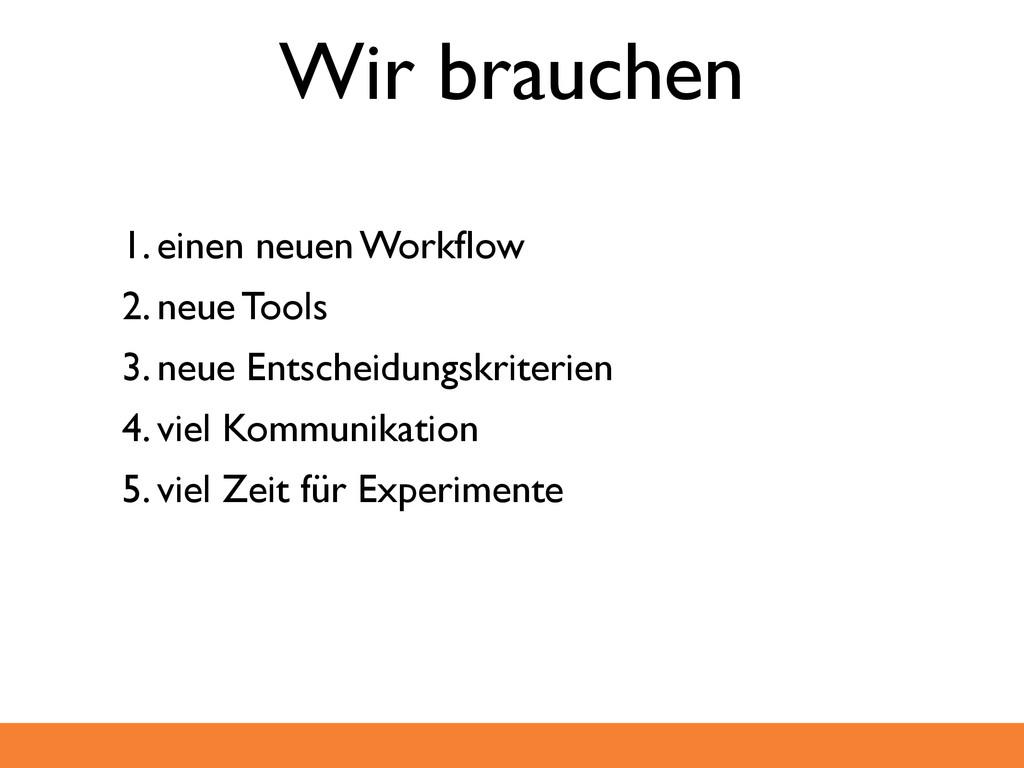 Wir brauchen 1. einen neuen Workflow 2. neue Too...