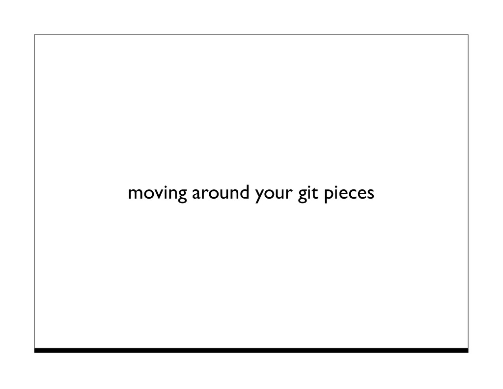 moving around your git pieces