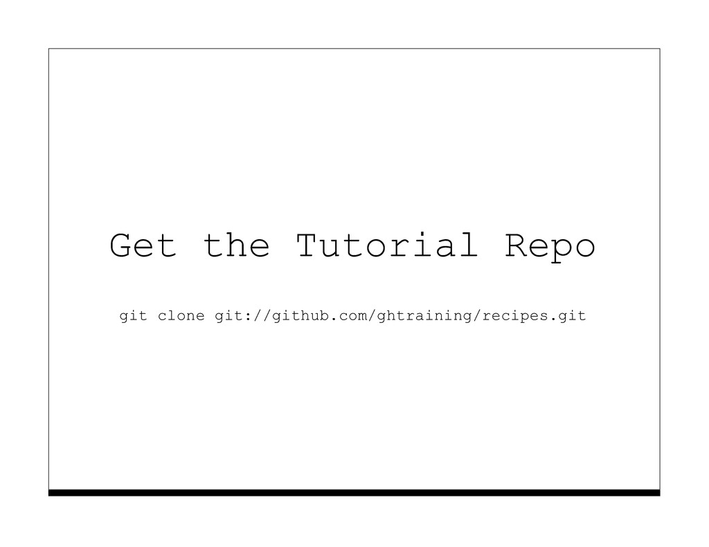 Get the Tutorial Repo git clone git://github.co...