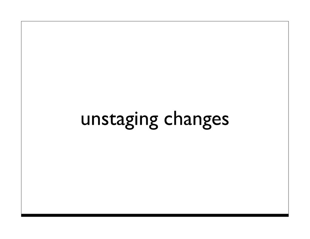 unstaging changes