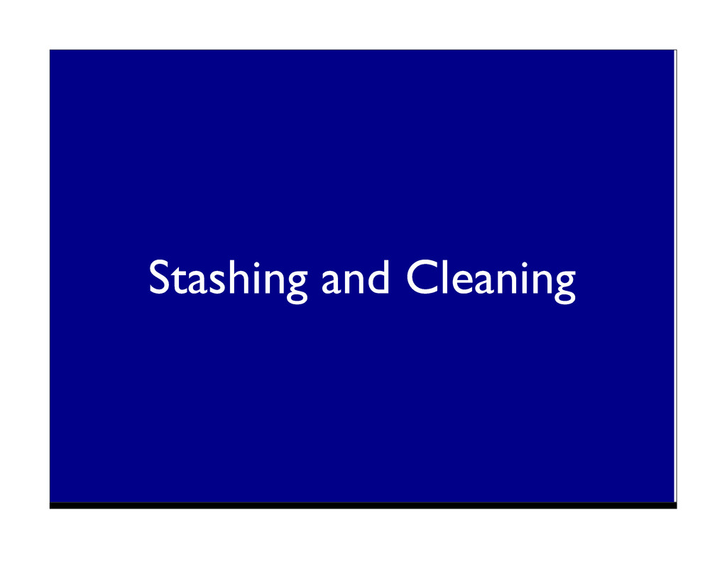 Stashing and Cleaning