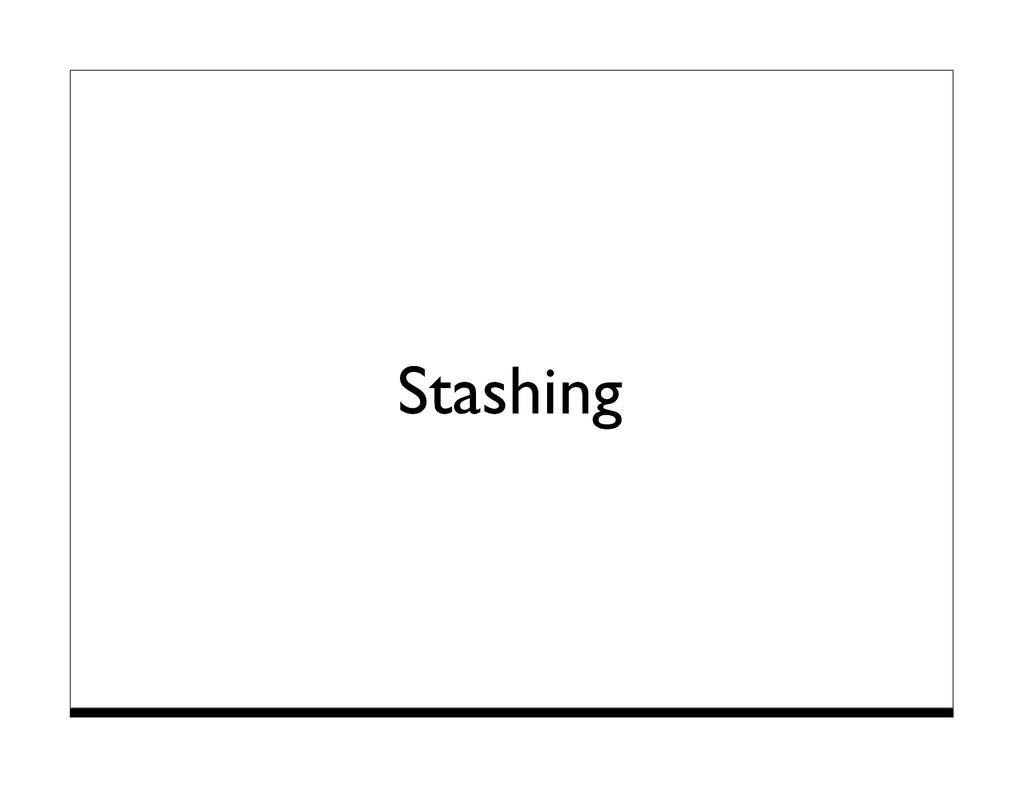 Stashing